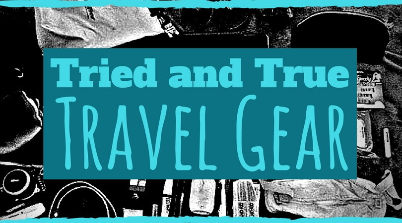 Tried and True Travel Gear - the Best Travel Gear for a Female Traveler