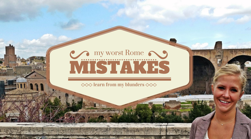 My Biggest Tourist Mistakes in Rome