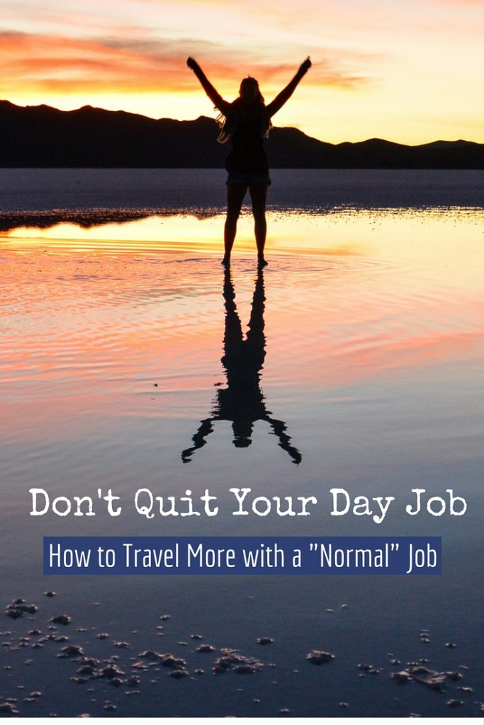 "Don't Quit Your Day Job - How to Travel More with a ""Normal"" Job"