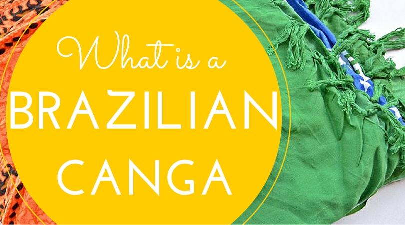 What is a Brazilian Canga?