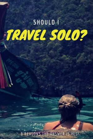 Should I travel solo? 8 reasons the answer is YES!