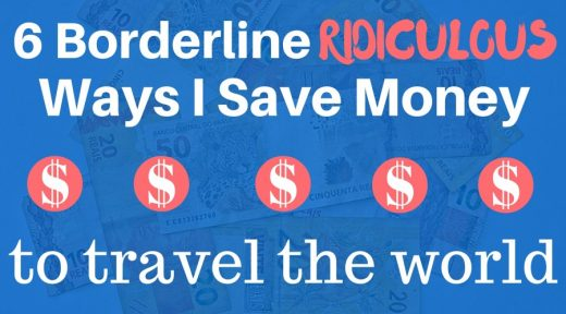6 Borderline Ridiculous Ways I save Money to Travel the World