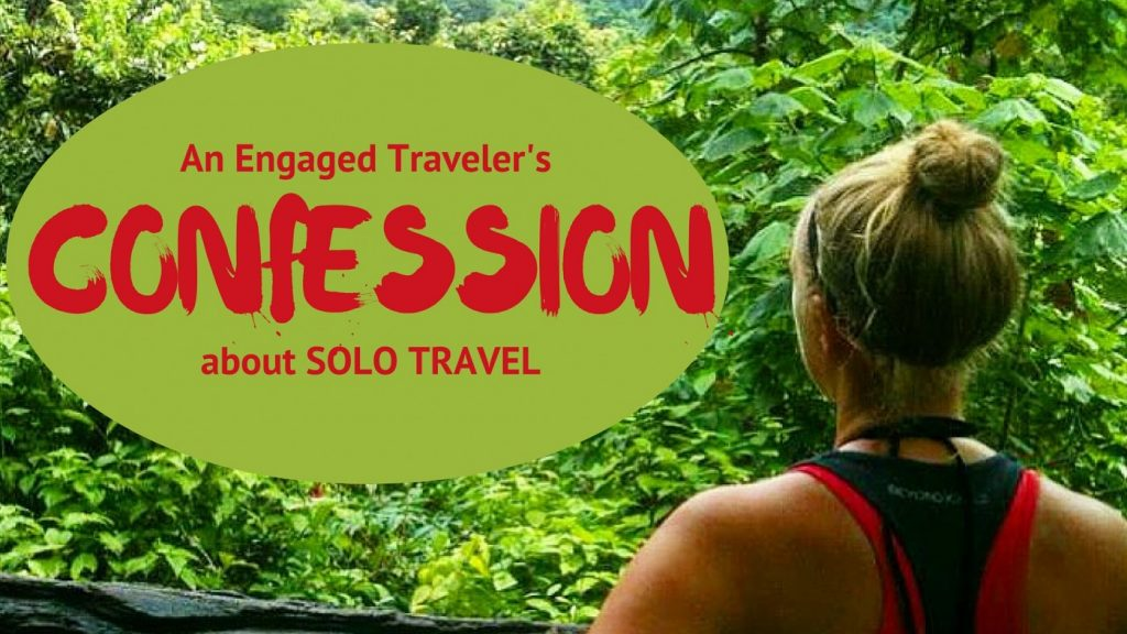 An Engaged Traveler's Confession about Solo Travel