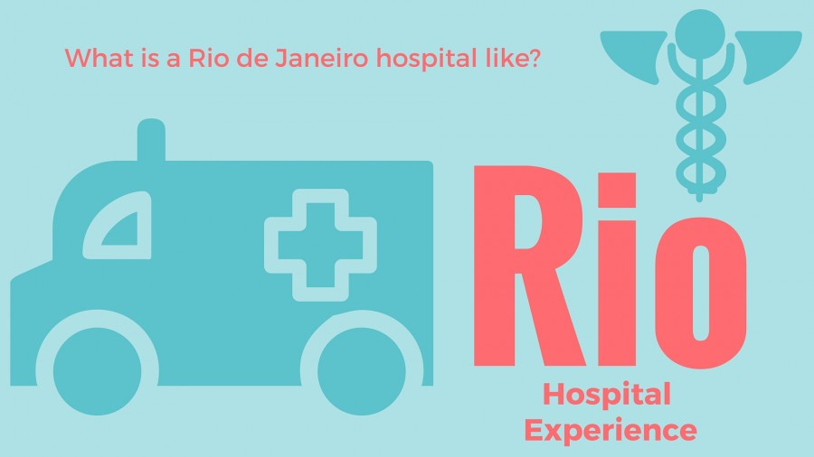 Going to a Hospital in Rio de Janeiro – NOT Recommended