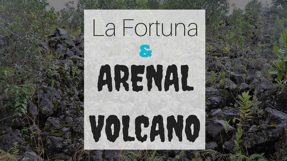 La Fortuna and Arenal Volcano