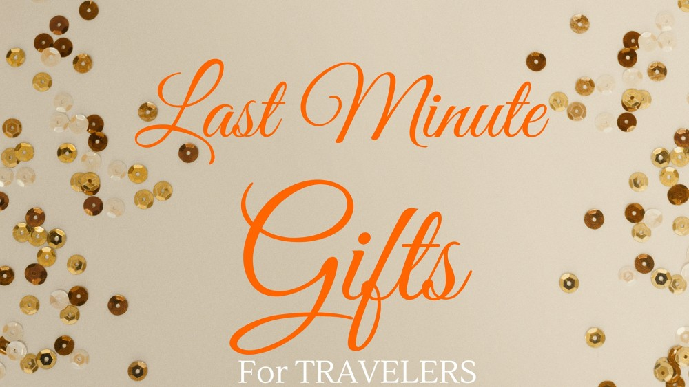 Last Minute Gifts for Travelers