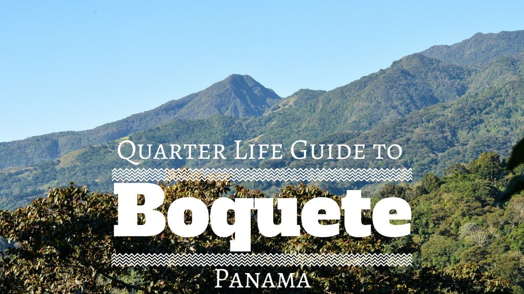 Quarter Life Guide to Boquete Panama