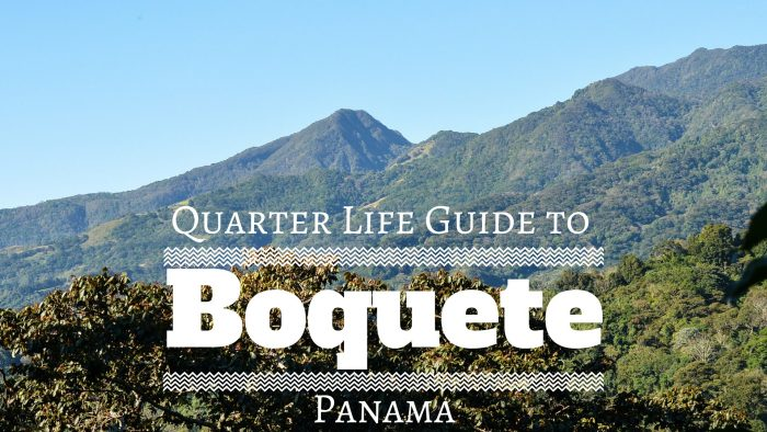 Quarter Life Guide to Boquete Panama1