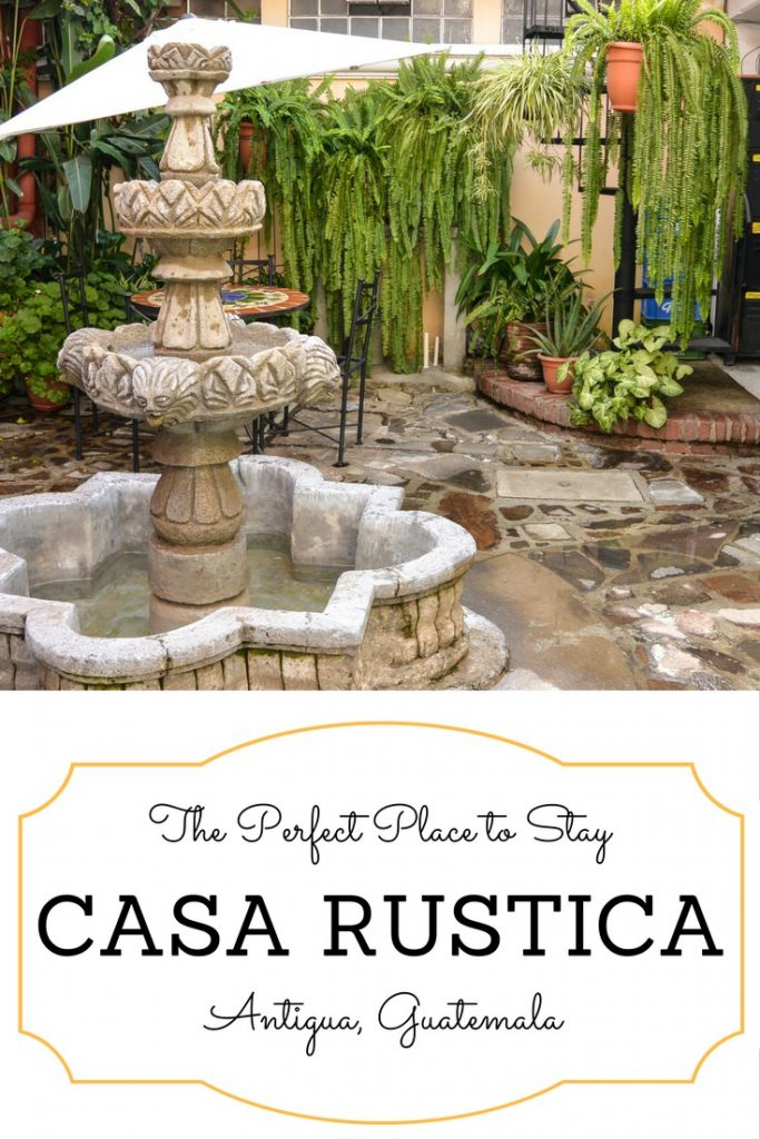 Casa Rustica the Perfect Place to Stay in Antigua Guatemala
