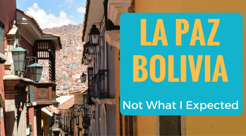 La Paz Bolivia Was Not What I Expected