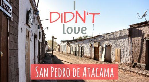 I Didn't Love San Pedro de Atacama Chile