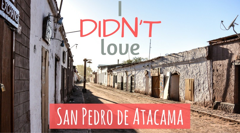 I (DIDN'T) Love San Pedro de Atacama Chile