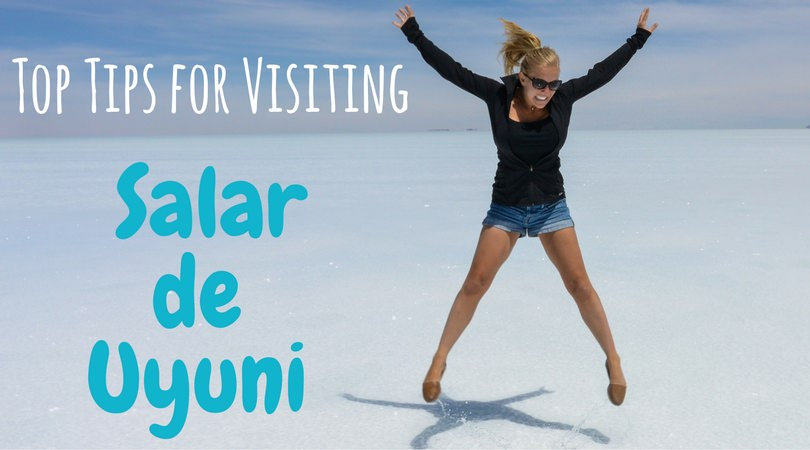 Top Tips for Salar de Uyuni: Advice for Visiting the Salt Flats