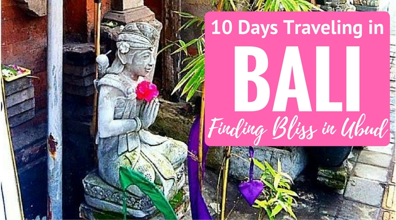 Ten Days Traveling in Bali: Bliss in Ubud