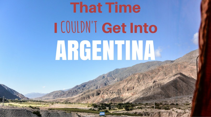 That Time I Couldn't Get into Argentina