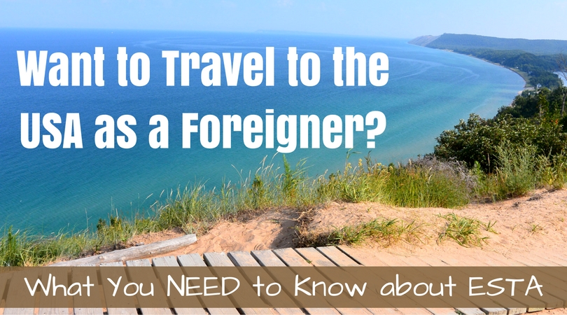 Want to Travel to the USA as a Foreigner? What You NEED to know about ESTA