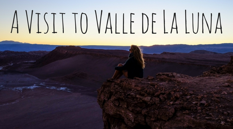 A Visit to the Valley of the Moon: Valle de la Luna, Chile