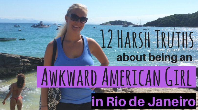 12 Harsh Truths about Being an Awkward American Girl in Rio de Janeiro