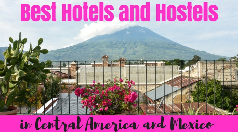 Best Hotels and Hostels in Central America and Mexico