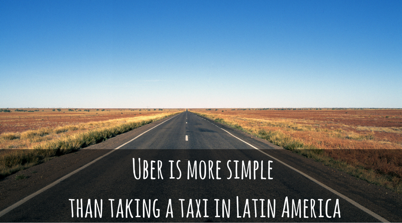 Uber is more simple than taking a taxi in Latin America