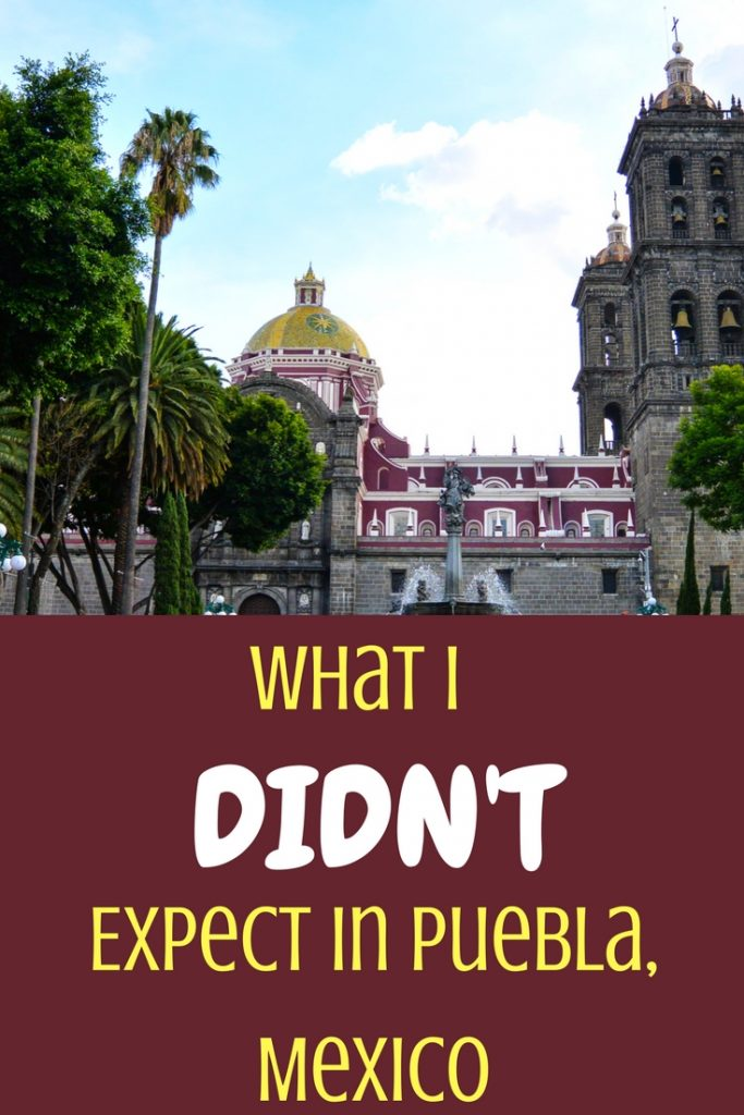 What I Didn't Expect in Puebla, Mexico