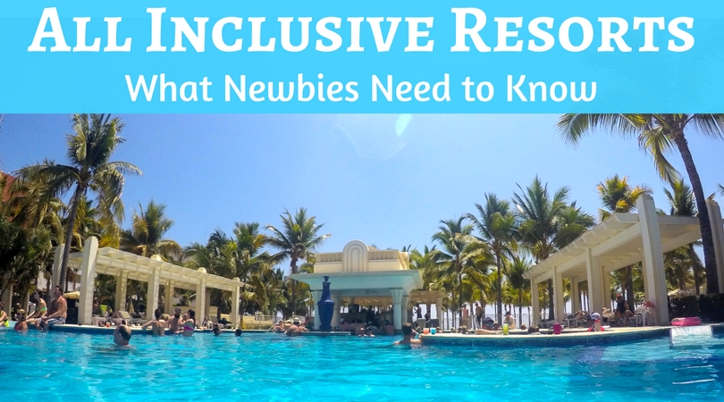 What Newbies Need to Know Before Their First All Inclusive Trip
