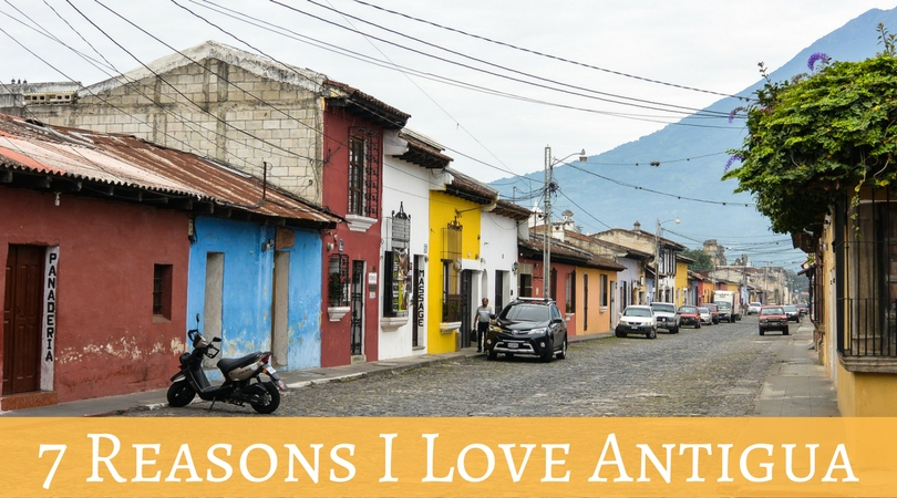 7 Reasons I Love Antigua: Guatemala's Cutest Colonial Town