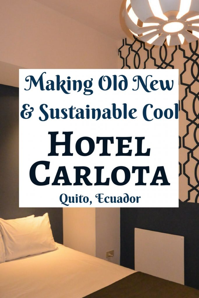 Making Old New and Sustainable Cool: Hotel Carlota in Quito Ecuador