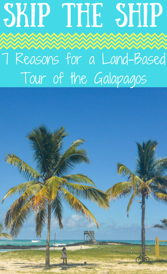 Skip the Ship: 7 Reasons for a Land-Based Tour of the Galapagos