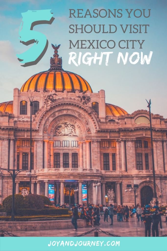 5 Reasons You Should Visit Mexico City Right Now